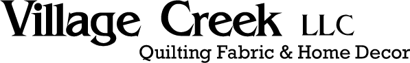 Village Creek LLC - Quilting Fabric & Home Decor